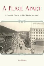 A Place Apart: A Pictorial History of Hot Springs, Arkansas by Ray Hanley Used