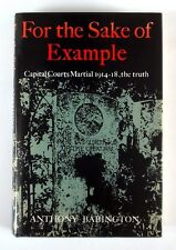 FOR THE SAKE OF EXAMPLE Capital Courts Martial 1914-18, the Truth (1983) 1st Ed