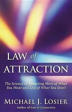 Law of Attraction: The Science of Attracting More of What You Want and Less of W