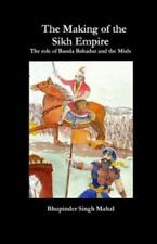 The Making of the Sikh Empire : The Role of Banda Bahadur and the Misls by...