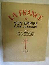 """""""La France et son Empire dans la Guerre ou les Compagnons de la Grandeur"""" /1946"""