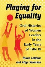 Playing for Equality : Oral Histories of Women Leaders in the Early Years of...