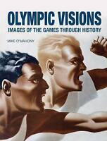 Olympic Visions: Images of the Games Through History by Mike O'Mahony (Hardback,