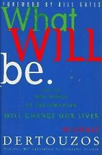 What Will Be : How the New World of Information Will Change Our Lives by...