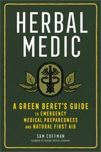 Herbal Medic: A Green Beret's Guide to Emergency Medical Preparedness and Natura
