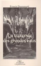 FRANCIS DANNEMARK - LA TRAVERSEE DES GRANDES EAUX - NOUVELLE SAINT-QUENTIN 1999