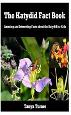 The Katydid Fact Book : Amazing and Interesting Facts about the Katydid for.