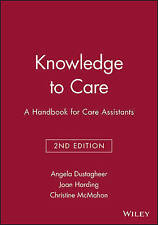 Knowledge to Care: A Handbook for Care Assistants by John Wiley and Sons Ltd...