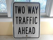 Vintage Metal Two Way Traffic Ahead Chicago Street Sign 18 x 24 OBSOLETE