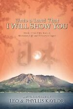 Unto a Land That I Will Show You by Phyllis Kaylor and Leo Kaylor (2007,...