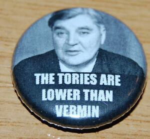 """NYE BEVAN """"THE TORIES ARE LOWER THAN VERMIN"""" 25MM BADGE LABOUR CONSERVATIVES NHS"""