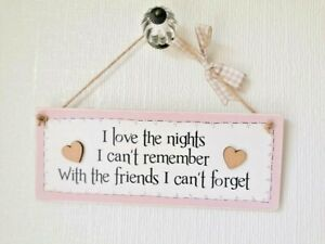 Wooden Hanging Plaque  - I Love The Nights I Can't Remember - Friendship Gift