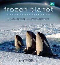Frozen Planet : A World Beyond Imagination by Alastair Fothergill and Vanessa...