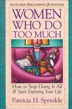 Women Who Do Too Much : Stress and the Myth of the Superwoman by Patricia Sprin…