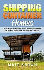 Shipping Container Homes: The Ultimate Beginner's Guide to Living in a Shipping