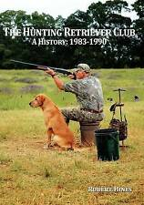The Hunting Retriever Club: The Beginning And Growth: 1993-1990 by Robert Hines
