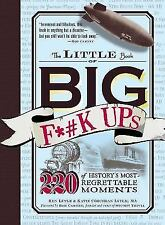 The Little Book of Big F#k Ups: 220 of History's Most-Regrettable Moments, Ken L