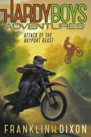 Attack of the Bayport Beast [Hardy Boys Adventures] [ Dixon, Franklin W. ] Used