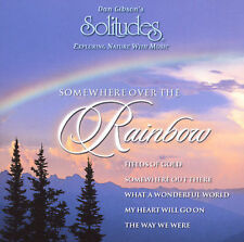 Somewhere Over the Rainbow by Dan Gibson (CD, Jun-2008, Solitudes)