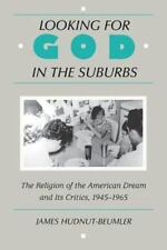 Looking for God in the Suburbs: The Religion of the American Dream and its Criti