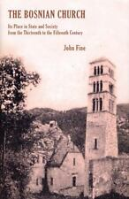 The Bosnian Church: Its Place in State and Society from the Thirteenth to the Fi