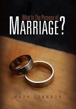 What Is the Purpose of Marriage? by Mary Esanbor (2010, Hardcover)