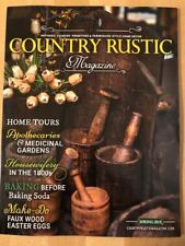Country Rustic Magazine *Spring 2018 *Primitive Colonial *Antiques Farmhouse