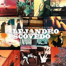 """Alejandro Escovedo - Burn Something Beautiful (NEW 2x 12"""" VINYL LP)"""
