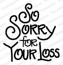 Impression Obsession Io Stamps So Sorry For Your Loss Rubber Cling Mounted Stamp
