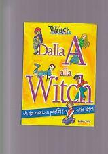 """WITCH DALLA """" A """" ALLA WITCH Un dizionario in perfetto stile Witch 2004 DISNEY"""