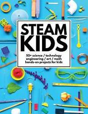 Steam Kids: 50+ Science / Technology / Engineering / Art / Math Hands-On Projects for Kids by Anne Carey, Steam Kids Author Team (Paperback / softback, 2016)