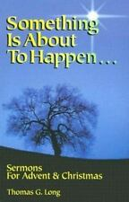 Something Is about to Happen : Sermons for Advent and Christmas by Thomas G....