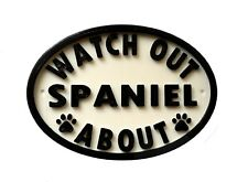 Watch Out Spaniel About - 3D Printed Dog Plaque - House Door Gate Garden Sign