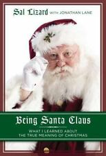 Being Santa Claus : What I Learned about the True Meaning of Christmas by Sal...