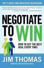 Negotiate to Win: The 21 Rules for Successful Negotiating, Jim Thomas, Good Book