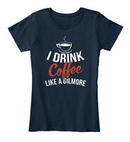 I Drink Coffee Like A Gilmore Women's Premium Tee T-Shirt