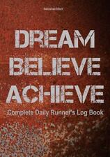Dream. Believe. Achieve : Complete Daily Runner's Log Book by Sebastian...
