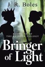 Bringer of Light: Book One of the Bringer Trilogy by Boles, J. R.