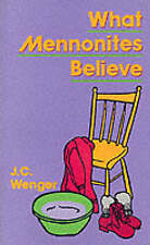 NEW What Mennonites Believe by J. C. Wenger