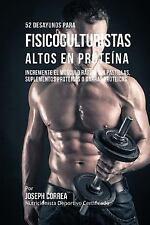 52 Recetas de Desayuno Altas en Proteinas para Fisicoculturismo : Incremente...