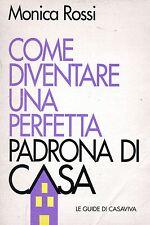 Monica Rossi COME DIVENTARE UNA PERFETTA PADRONA DI CASA