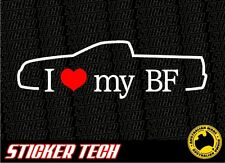 I LOVE (HEART) MY BF UTE STICKER DECAL 4 FORD FALCON BOSS 260 290 FPV XR8 XR6 GT