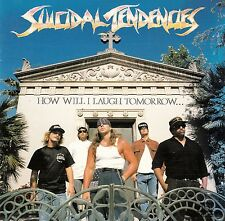 SUICIDAL TENDENCIES : HOW WILL I LAUGH TOMORROW WHEN I CAN'T EVEN SMILE TODAY