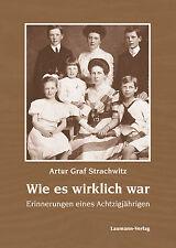 Wie es wirklich war - Erinnerungen eines 80jährigen - Artur Graf Strachwitz