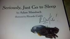 SIGNED Ricardo Cortes Illustrator : Seriously Just Go to Sleep by Adam Mansbach