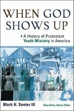 When God Shows Up: A History of Protestant Youth Ministry in America Youth, Fam