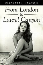 From London to Laurel Canyon by Elizabeth Heaton (2014, Hardcover)