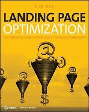 Landing Page Optimization : The Definitive Guide to Testing and Tuning for Conve
