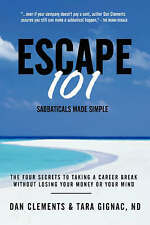 Escape 101: The Four Secrets to Taking a Sabbatical or Career Break-ExLibrary