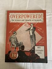 Overpowered!: The Science and Showbiz of Hypnosis by Christopher Green...